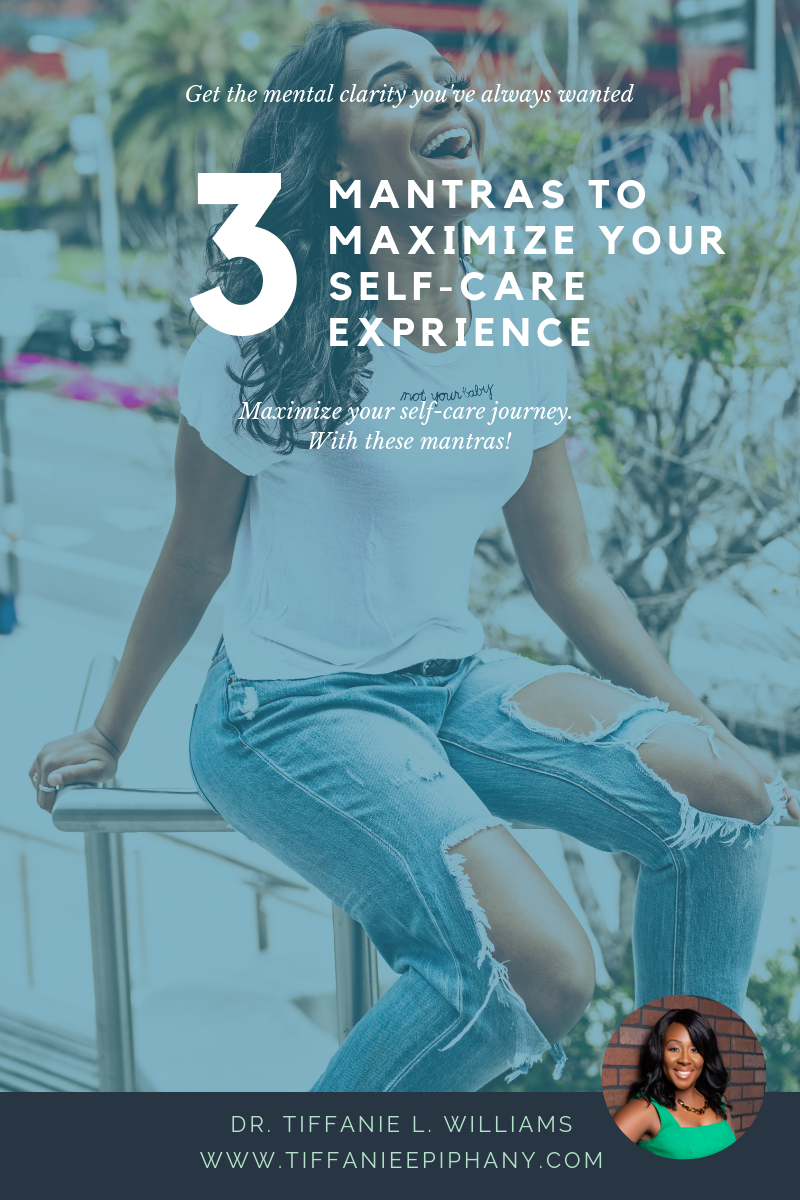 3 Mantras to Maximize Your Self-Care Experience by Dr. Tiffanie L. Williams